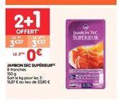 Jambon sec supérieur offre à 3.57€