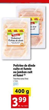 Poitrine de dinde cuite ey fumée ou jambon cuit et fumé offre à 3,99€