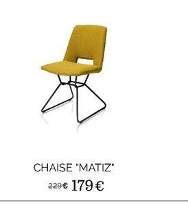 Chaise matiz offre à 179€