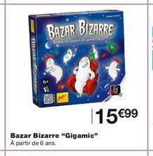 "Bazar Bizzare ""Gigamic"" offre à 15,99€"