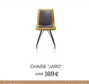 "Chaise ""Jaro"" offre à 169€"