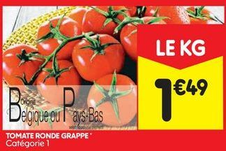 Tomate ronde grappe offre à 1,49€