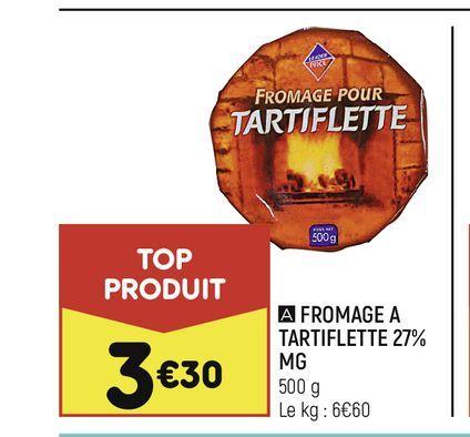 Fromage a tartiflette 27% MG offre à 3,3€
